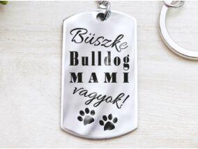 Büszke bulldog mami vagyok acél medálos kulcstartó